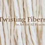 Twisting Fibers: An Art for All Reasons